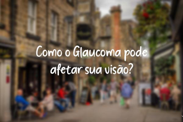 Como o Glaucoma pode afetar sua visão?